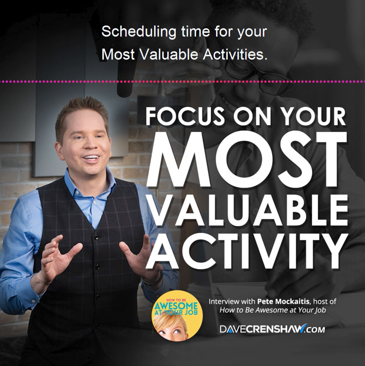 Focus on your most valuable activity at the optimal time